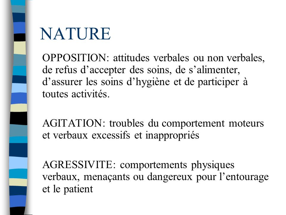 NATURE OPPOSITION: attitudes verbales ou non verbales, de refus daccepter des soins, de salimenter, dassurer les soins dhygiène et de participer à tou