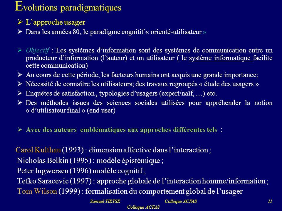 E volutions paradigmatiques Lapproche usager Dans les années 80, le paradigme cognitif « orienté-utilisateur » Objectif : Les systèmes dinformation so