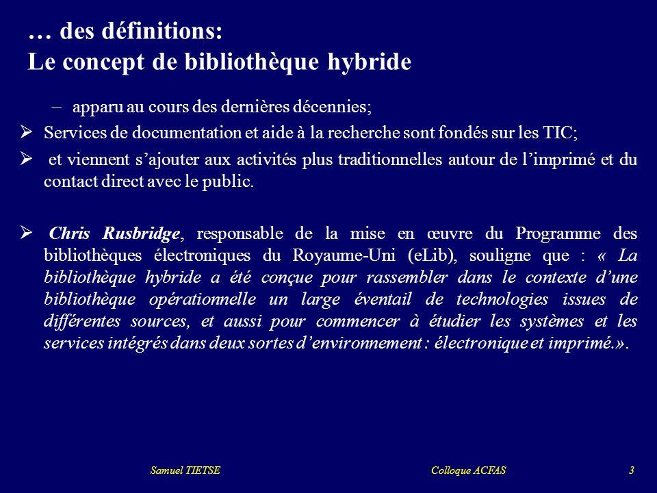 … des définitions: Le concept de bibliothèque hybride –apparu au cours des dernières décennies; Services de documentation et aide à la recherche sont