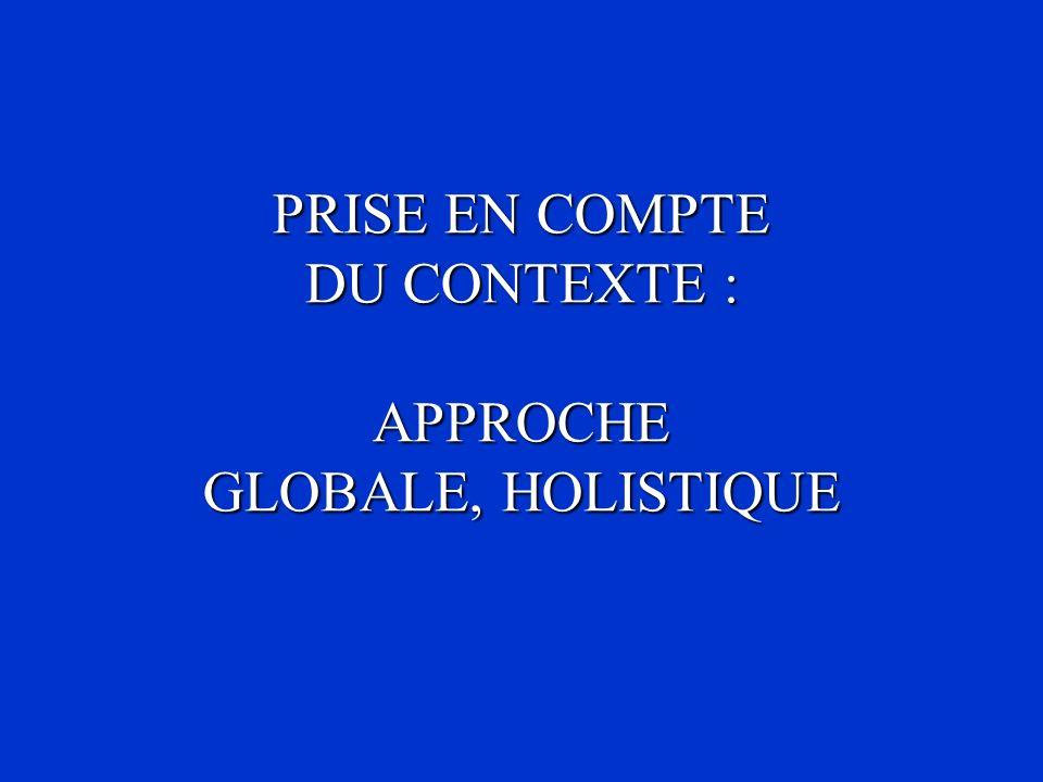 PRISE EN COMPTE DU CONTEXTE : APPROCHE GLOBALE, HOLISTIQUE