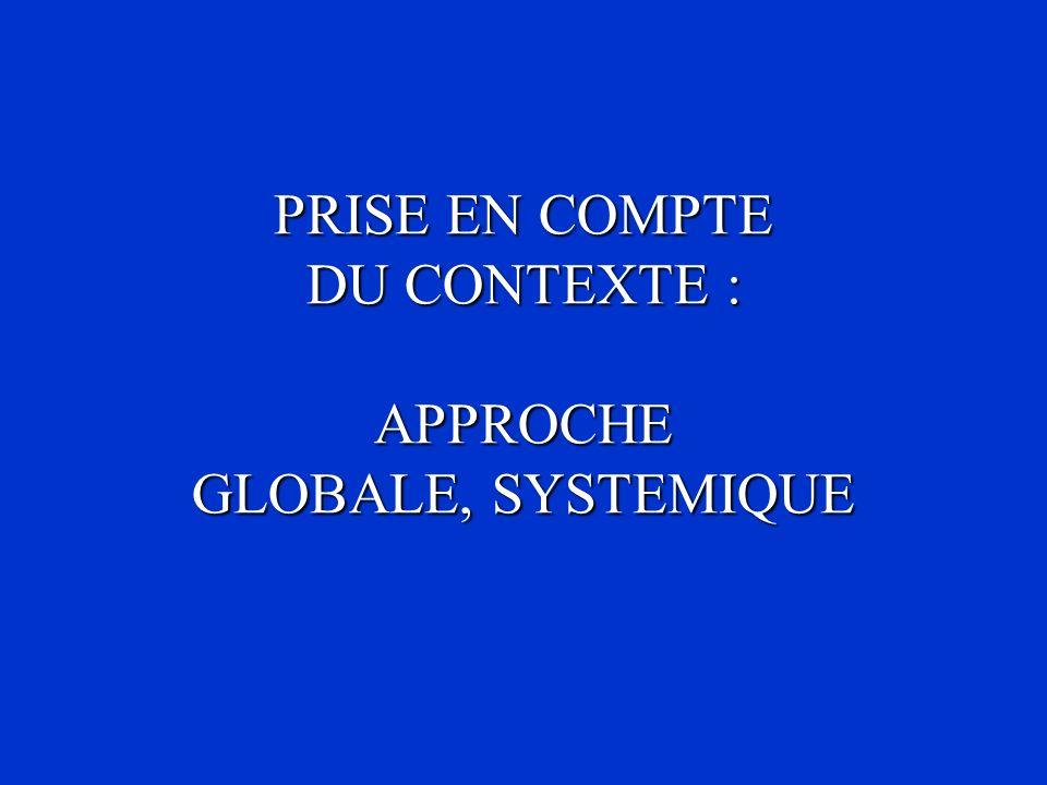 PRISE EN COMPTE DU CONTEXTE : APPROCHE GLOBALE, SYSTEMIQUE