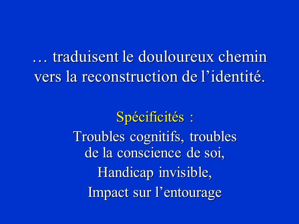 Spécificités : Troubles cognitifs, troubles de la conscience de soi, Handicap invisible, Impact sur lentourage