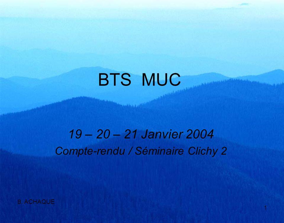 1 BTS MUC 19 – 20 – 21 Janvier 2004 Compte-rendu / Séminaire Clichy 2 B. ACHAQUE