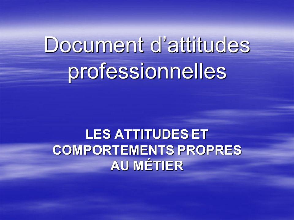 Document dattitudes professionnelles LES ATTITUDES ET COMPORTEMENTS PROPRES AU MÉTIER