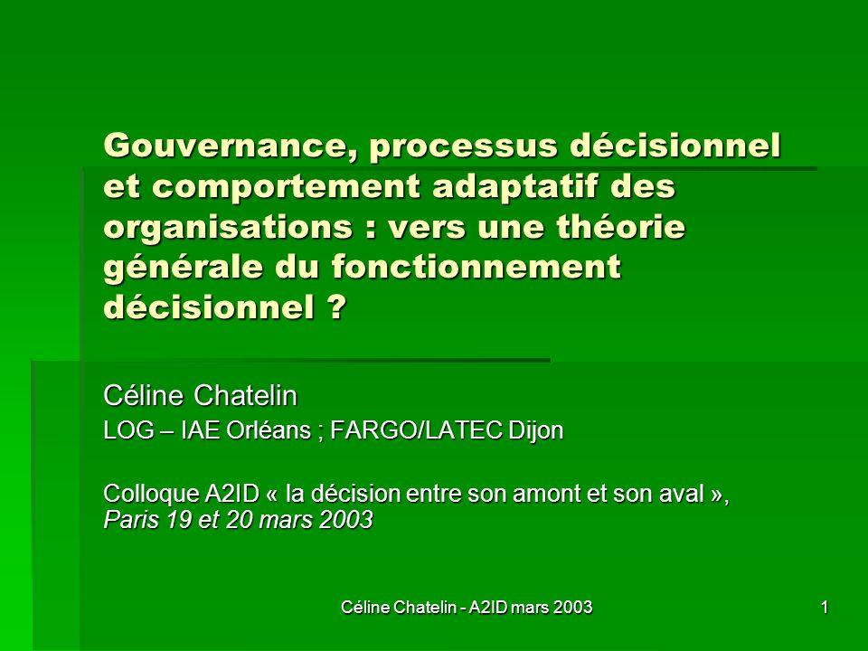 Céline Chatelin - A2ID mars 2003 1 Gouvernance, processus décisionnel et comportement adaptatif des organisations : vers une théorie générale du fonct