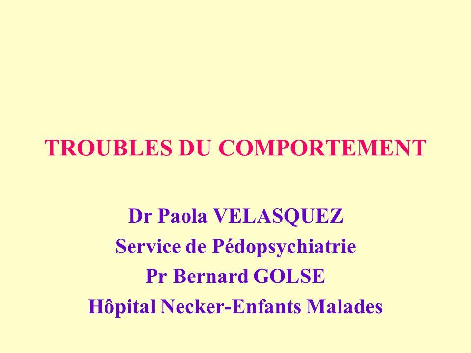 TROUBLES DU COMPORTEMENT Dr Paola VELASQUEZ Service de Pédopsychiatrie Pr Bernard GOLSE Hôpital Necker-Enfants Malades