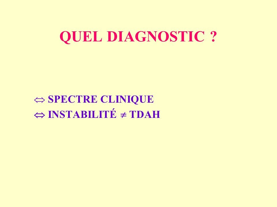 QUEL DIAGNOSTIC ? SPECTRE CLINIQUE INSTABILITÉ TDAH