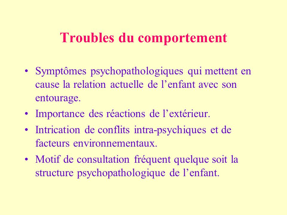 Troubles du comportement Symptômes psychopathologiques qui mettent en cause la relation actuelle de lenfant avec son entourage.