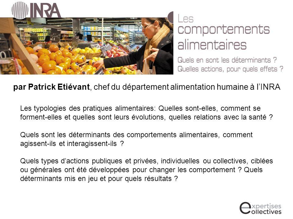 par Patrick Etiévant, chef du département alimentation humaine à lINRA Les typologies des pratiques alimentaires: Quelles sont-elles, comment se forment-elles et quelles sont leurs évolutions, quelles relations avec la santé .