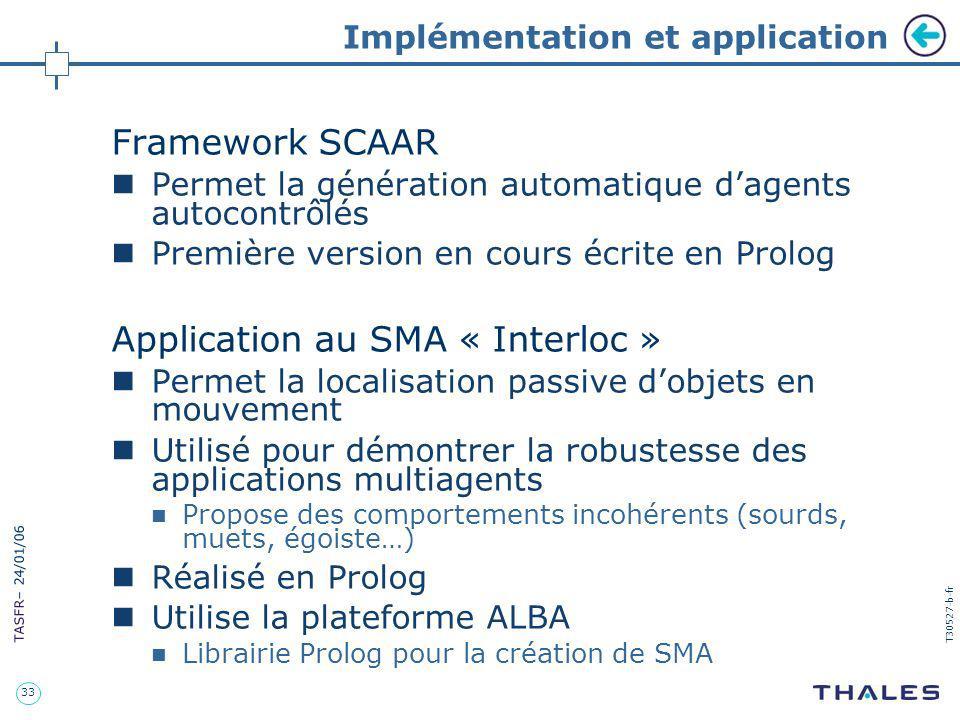 33 TASFR – 24/01/06 T30527-b-fr Implémentation et application Framework SCAAR Permet la génération automatique dagents autocontrôlés Première version