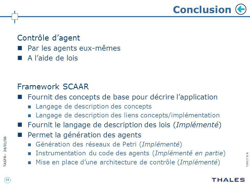 34 TASFR – 24/01/06 T30527-b-fr Conclusion Contrôle dagent Par les agents eux-mêmes A laide de lois Framework SCAAR Fournit des concepts de base pour