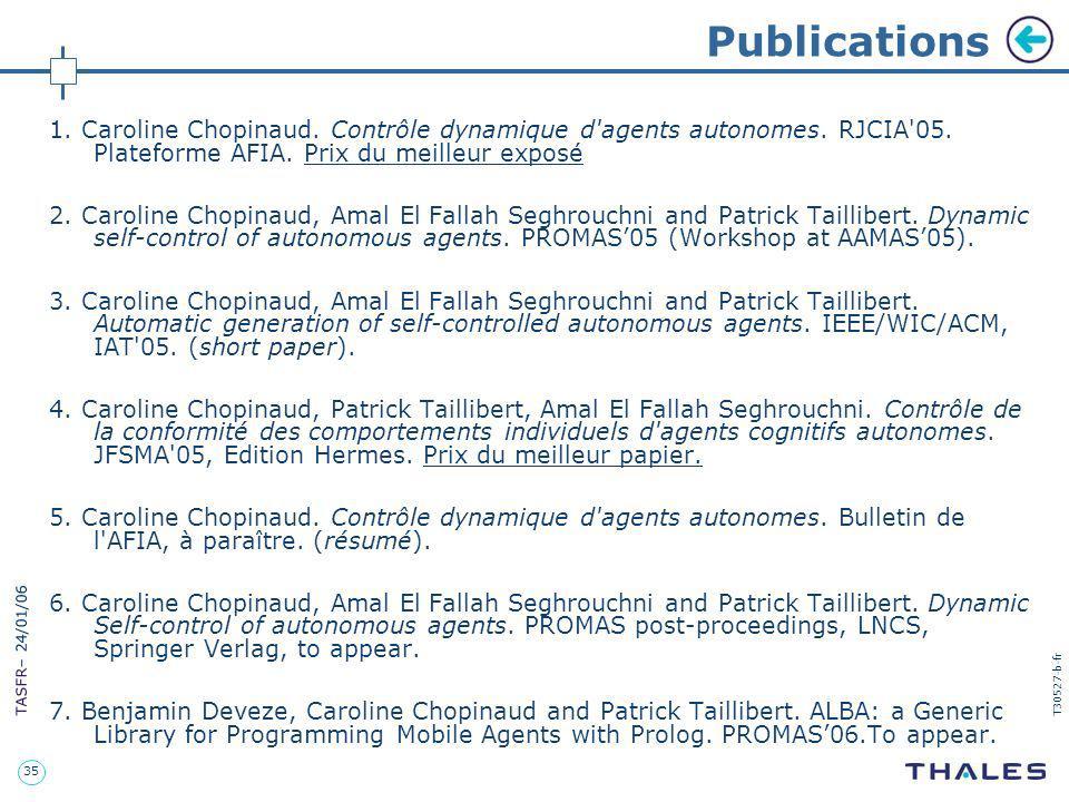 35 TASFR – 24/01/06 T30527-b-fr Publications 1. Caroline Chopinaud. Contrôle dynamique d'agents autonomes. RJCIA'05. Plateforme AFIA. Prix du meilleur