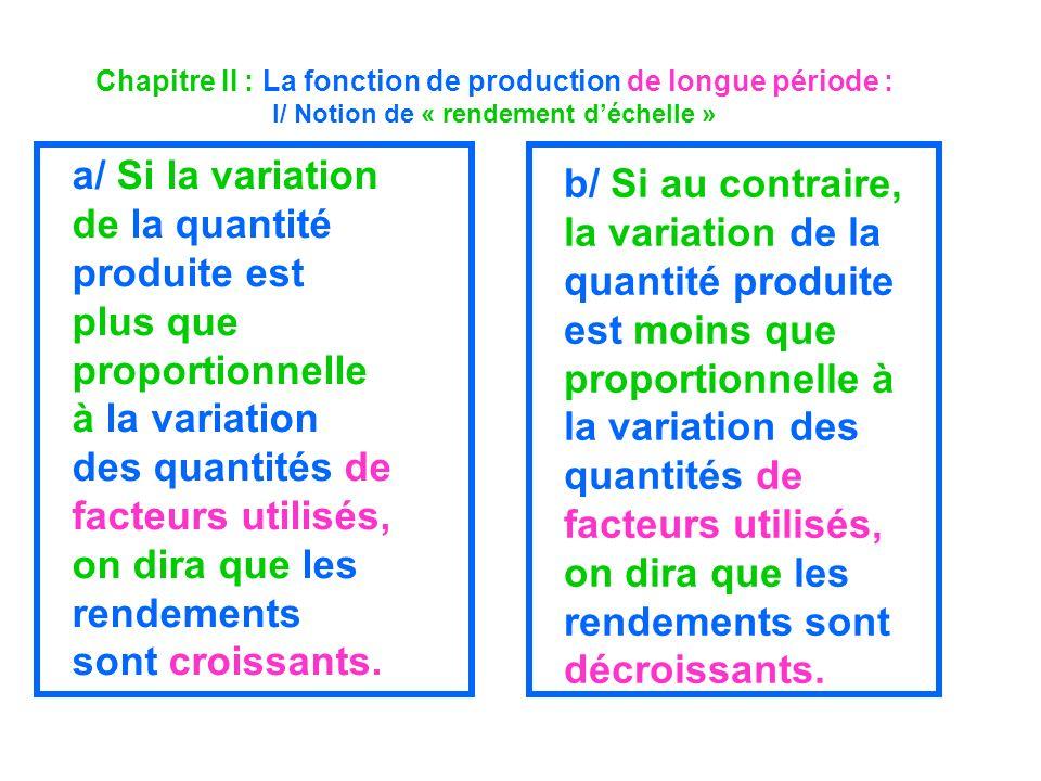 Chapitre II : La fonction de production de longue période : I/ Notion de « rendement déchelle » a/ Si la variation de la quantité produite est plus qu