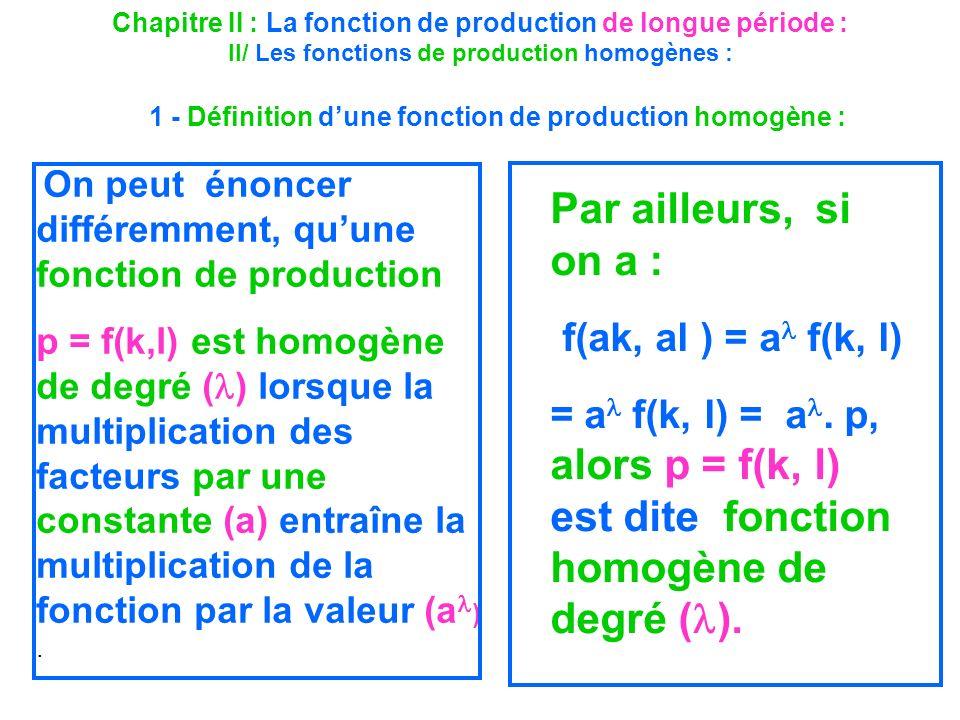 Chapitre II : La fonction de production de longue période : II/ Les fonctions de production homogènes : On peut énoncer différemment, quune fonction d