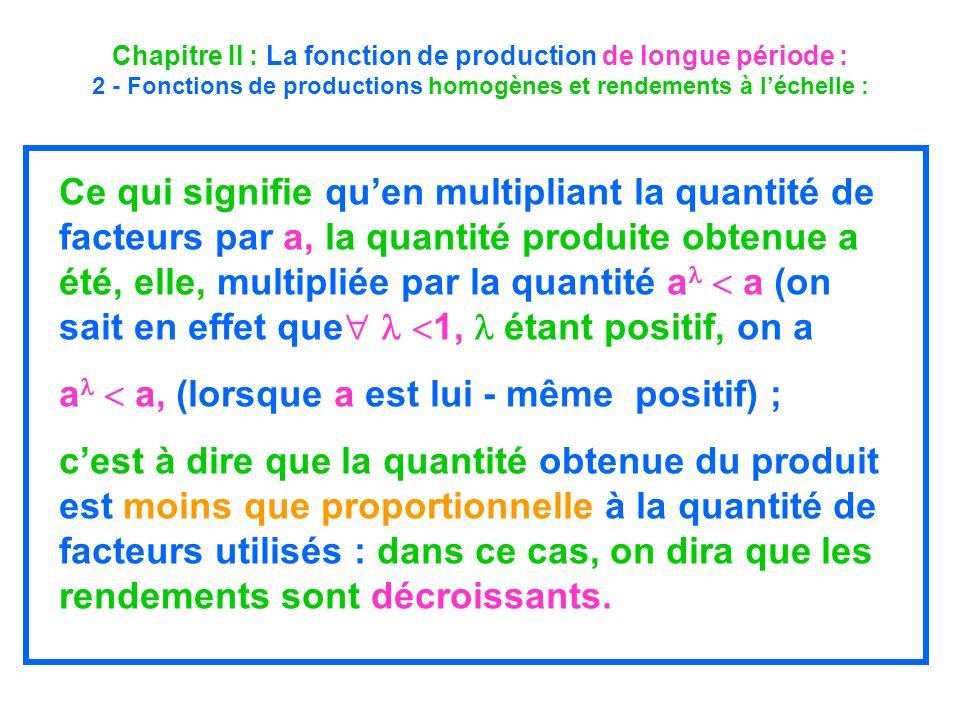 Chapitre II : La fonction de production de longue période : 2 - Fonctions de productions homogènes et rendements à léchelle : Ce qui signifie quen mul