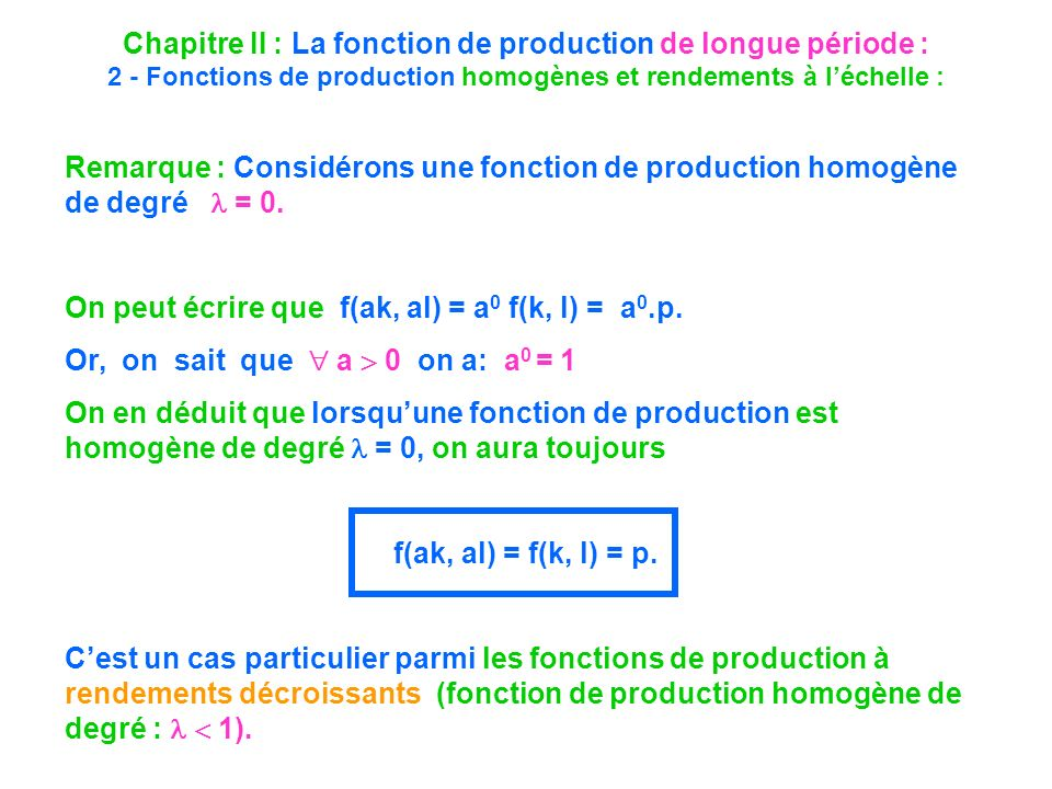 Chapitre II : La fonction de production de longue période : 2 - Fonctions de production homogènes et rendements à léchelle : Remarque : Considérons un