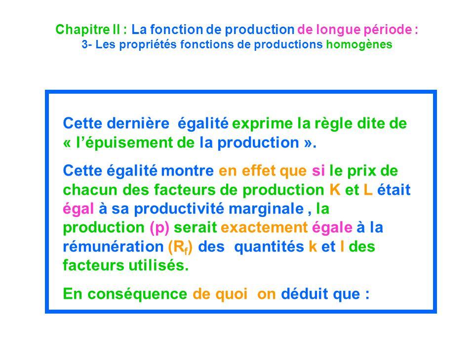 Chapitre II : La fonction de production de longue période : 3- Les propriétés fonctions de productions homogènes Cette dernière égalité exprime la règ