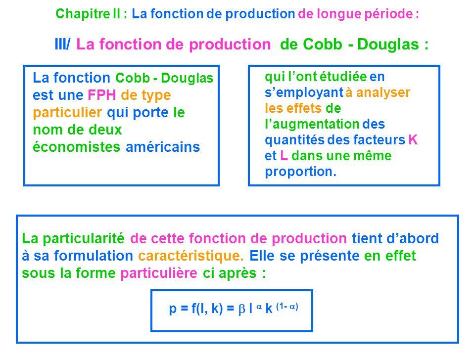 Chapitre II : La fonction de production de longue période : III/ La fonction de production de Cobb - Douglas : La fonction Cobb - Douglas est une FPH