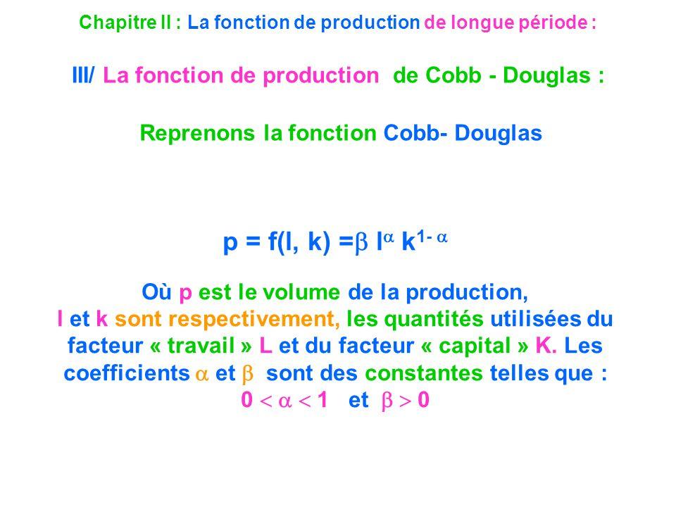 Chapitre II : La fonction de production de longue période : III/ La fonction de production de Cobb - Douglas : Reprenons la fonction Cobb- Douglas p =