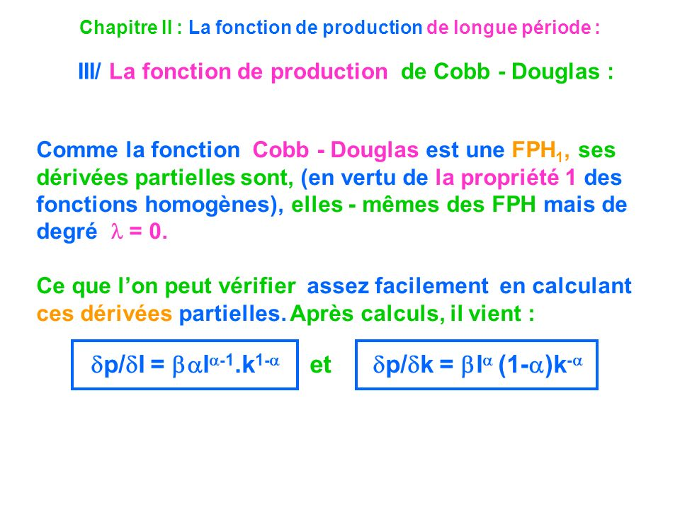 Chapitre II : La fonction de production de longue période : III/ La fonction de production de Cobb - Douglas : Comme la fonction Cobb - Douglas est un
