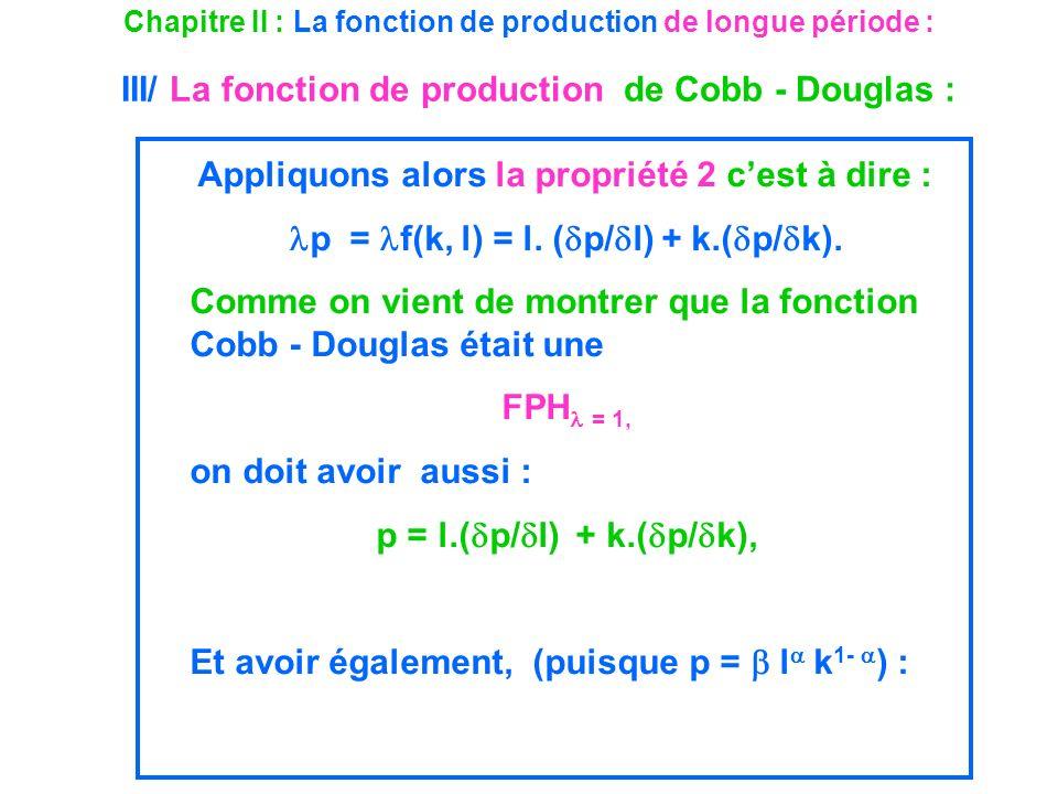 Chapitre II : La fonction de production de longue période : III/ La fonction de production de Cobb - Douglas : Appliquons alors la propriété 2 cest à