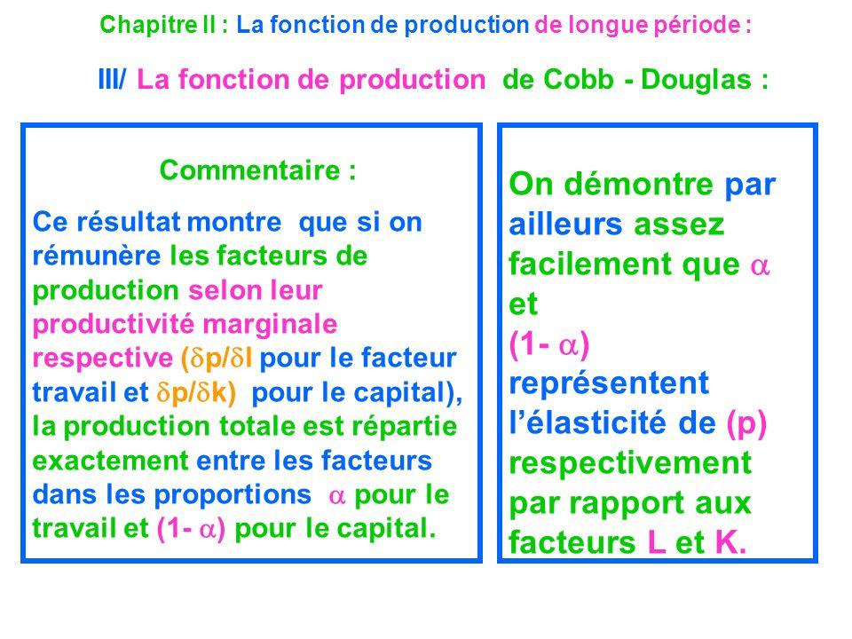 Chapitre II : La fonction de production de longue période : III/ La fonction de production de Cobb - Douglas : Commentaire : Ce résultat montre que si