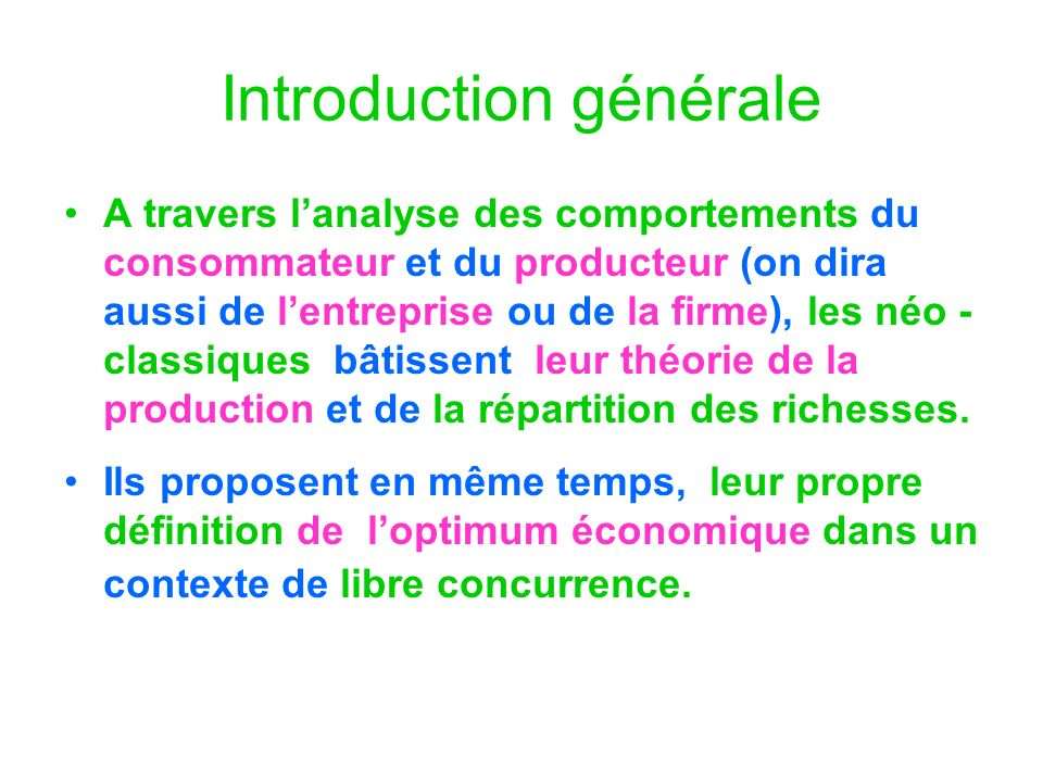 Introduction générale A travers lanalyse des comportements du consommateur et du producteur (on dira aussi de lentreprise ou de la firme), les néo - c