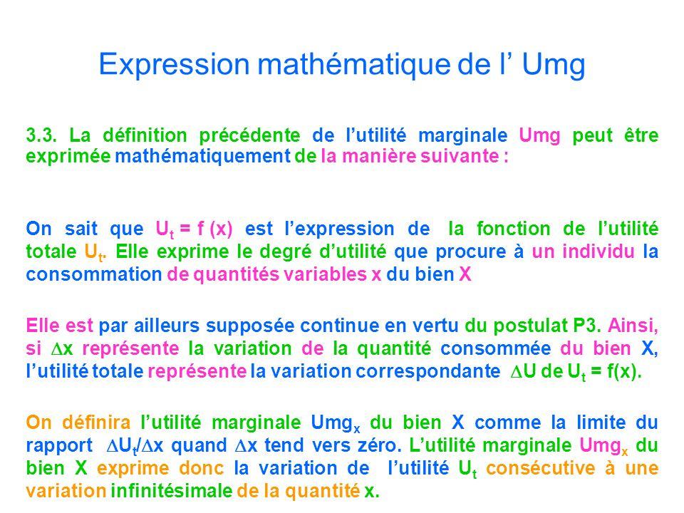 Expression mathématique de l Umg 3.3. La définition précédente de lutilité marginale Umg peut être exprimée mathématiquement de la manière suivante :