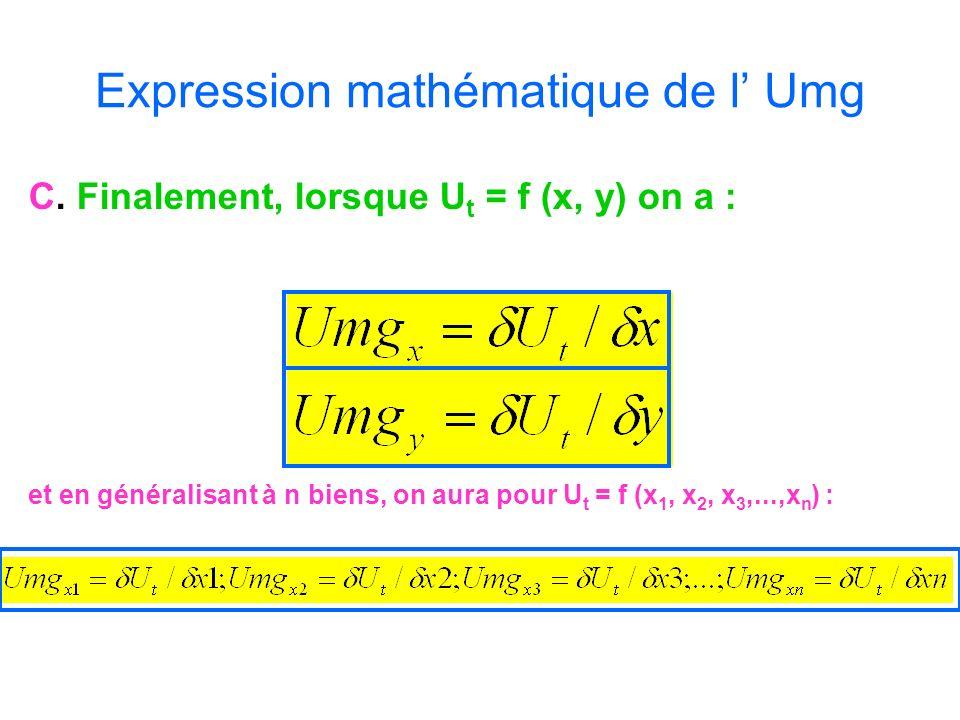 Expression mathématique de l Umg C. Finalement, lorsque U t = f (x, y) on a : et en généralisant à n biens, on aura pour U t = f (x 1, x 2, x 3,...,x