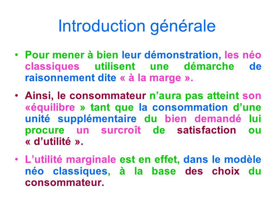 Introduction générale Pour mener à bien leur démonstration, les néo classiques utilisent une démarche de raisonnement dite « à la marge ». Ainsi, le c