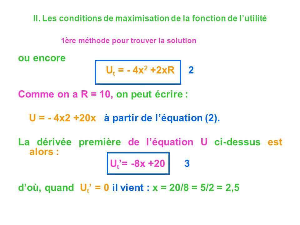 ou encore U t = - 4x 2 +2xR 2 Comme on a R = 10, on peut écrire : U = - 4x2 +20x à partir de léquation (2). La dérivée première de léquation U ci-dess