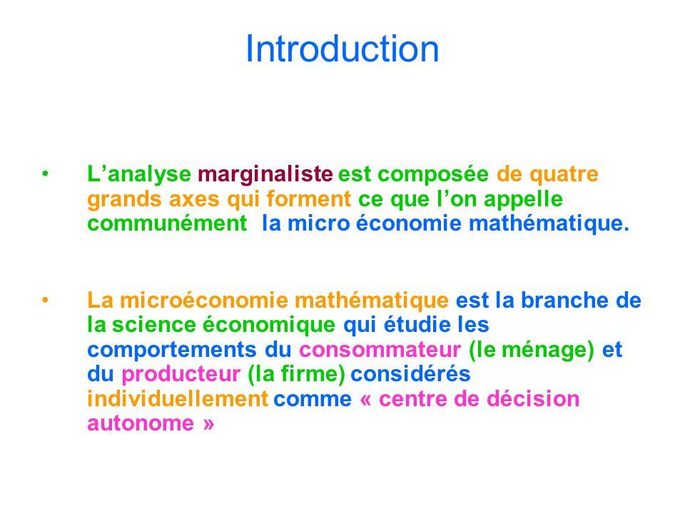 Introduction Lanalyse marginaliste est composée de quatre grands axes qui forment ce que lon appelle communément la micro économie mathématique. La mi
