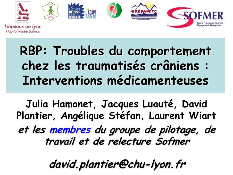 RBP: Troubles du comportement chez les traumatisés crâniens : Interventions médicamenteuses Julia Hamonet, Jacques Luauté, David Plantier, Angélique S