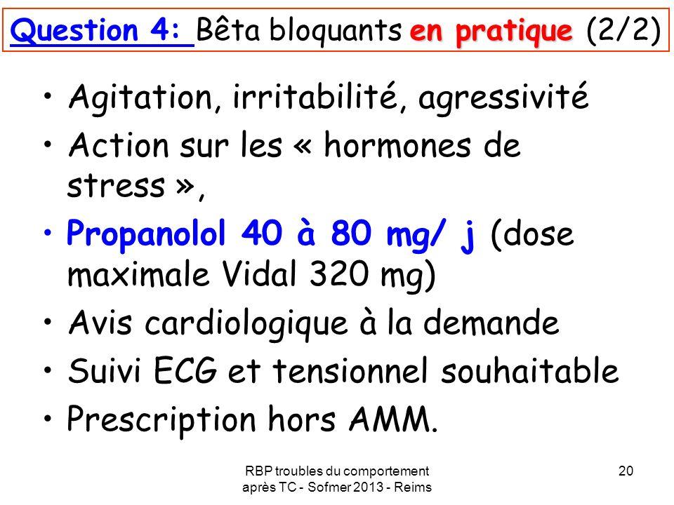 RBP troubles du comportement après TC - Sofmer 2013 - Reims 20 en pratique Question 4: Bêta bloquants en pratique (2/2) Agitation, irritabilité, agres