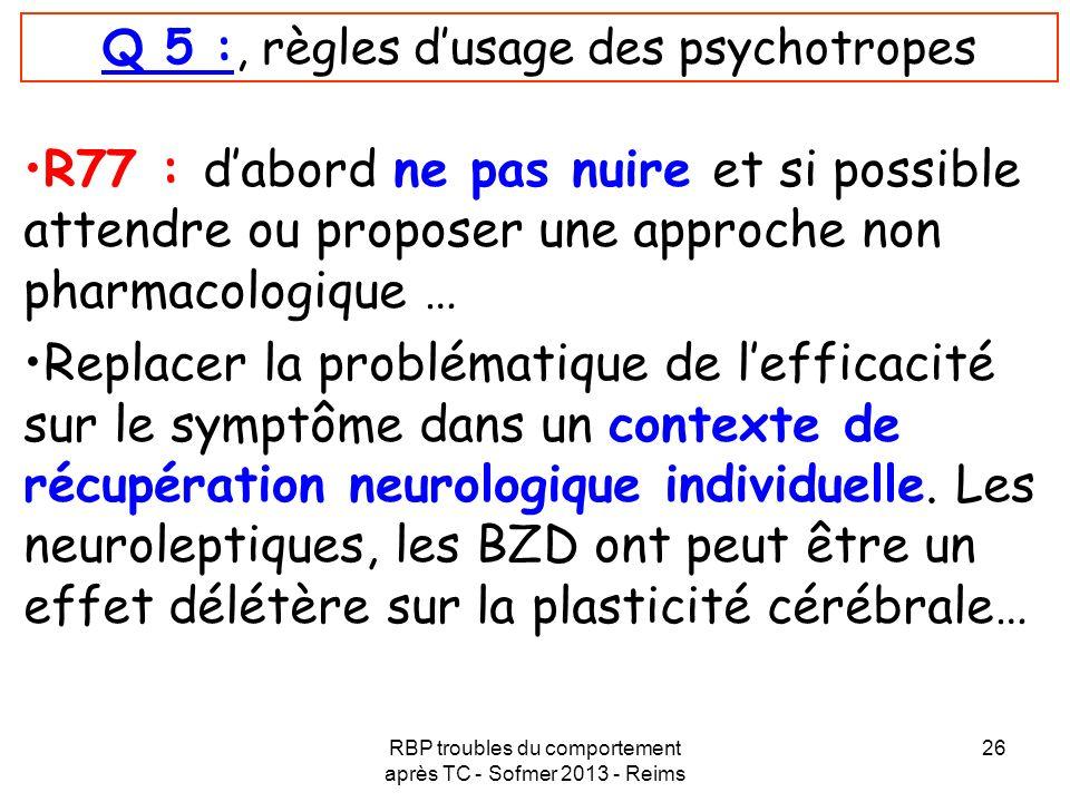 RBP troubles du comportement après TC - Sofmer 2013 - Reims 26 Q 5 :, règles dusage des psychotropes R77 : dabord ne pas nuire et si possible attendre