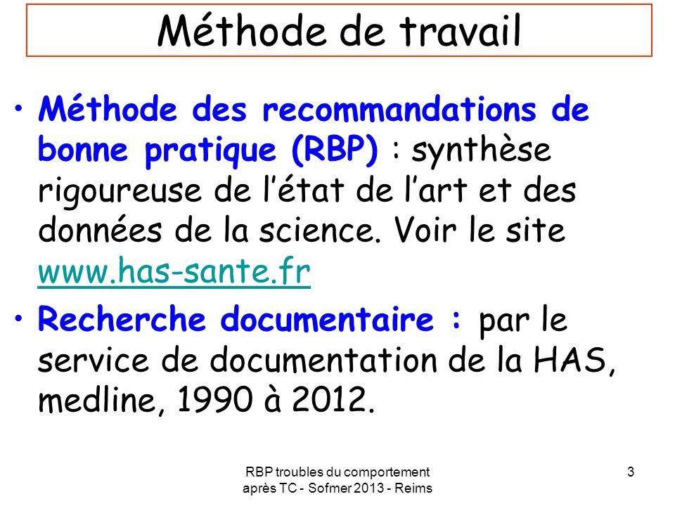 RBP troubles du comportement après TC - Sofmer 2013 - Reims 3 Méthode de travail Méthode des recommandations de bonne pratique (RBP) : synthèse rigour