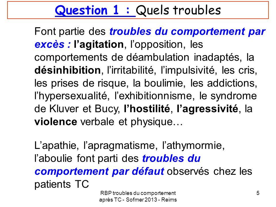 RBP troubles du comportement après TC - Sofmer 2013 - Reims 5 Question 1 : Quels troubles Font partie des troubles du comportement par excès : lagitat