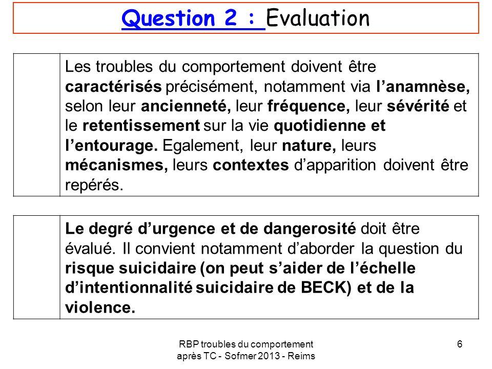RBP troubles du comportement après TC - Sofmer 2013 - Reims 6 Question 2 : Evaluation Les troubles du comportement doivent être caractérisés préciséme