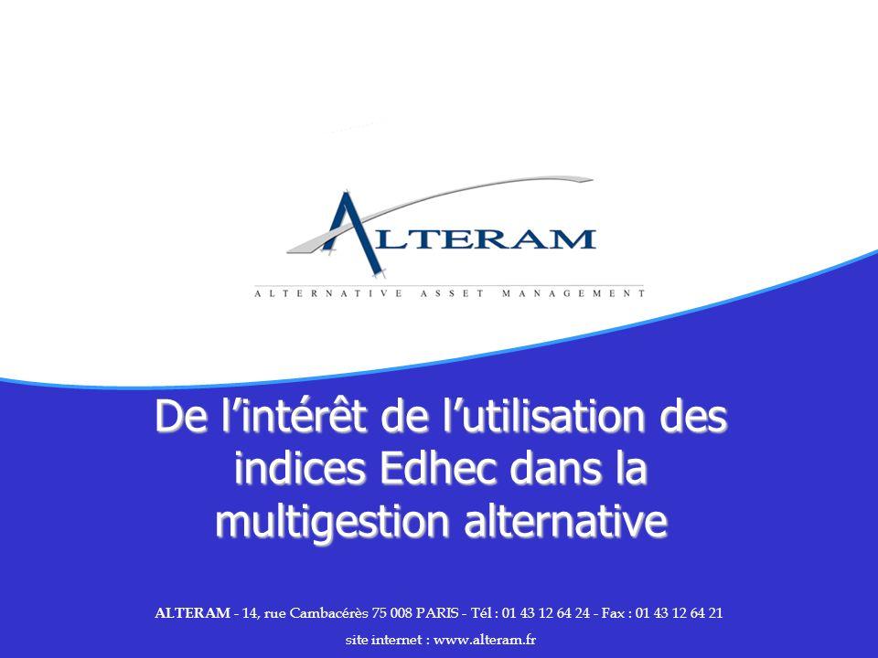 De lintérêt de lutilisation des indices Edhec dans la multigestion alternative ALTERAM - 14, rue Cambacérès 75 008 PARIS - Tél : 01 43 12 64 24 - Fax