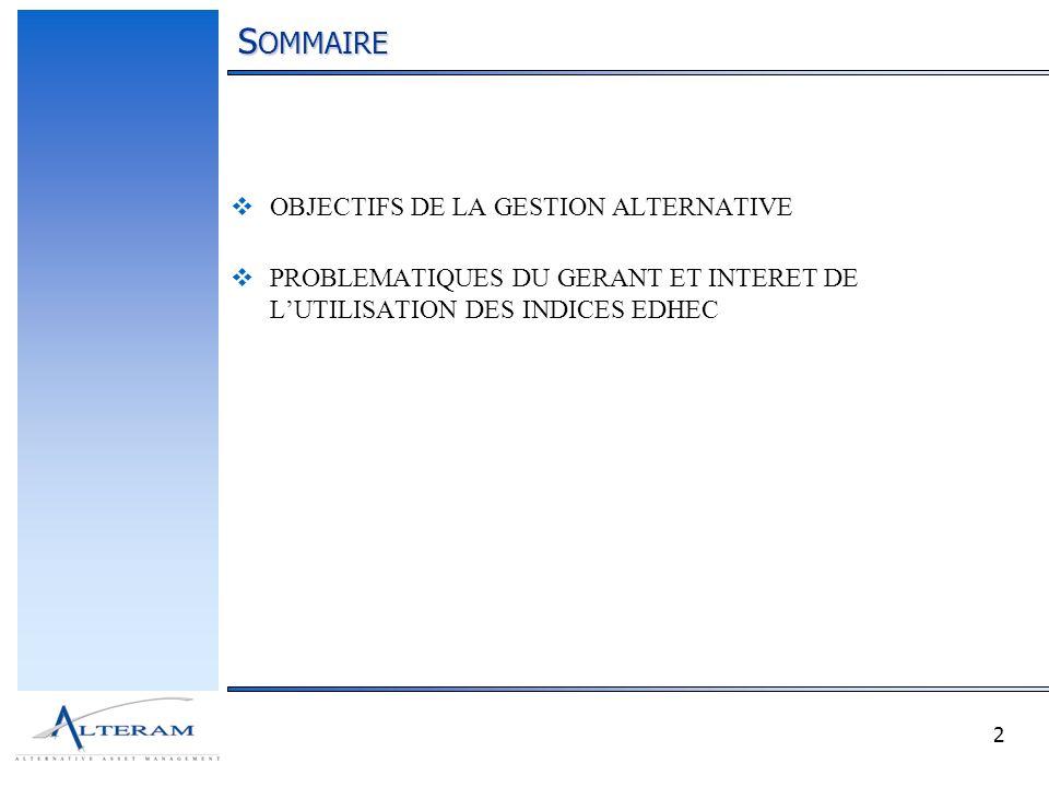 2 S OMMAIRE OBJECTIFS DE LA GESTION ALTERNATIVE PROBLEMATIQUES DU GERANT ET INTERET DE LUTILISATION DES INDICES EDHEC