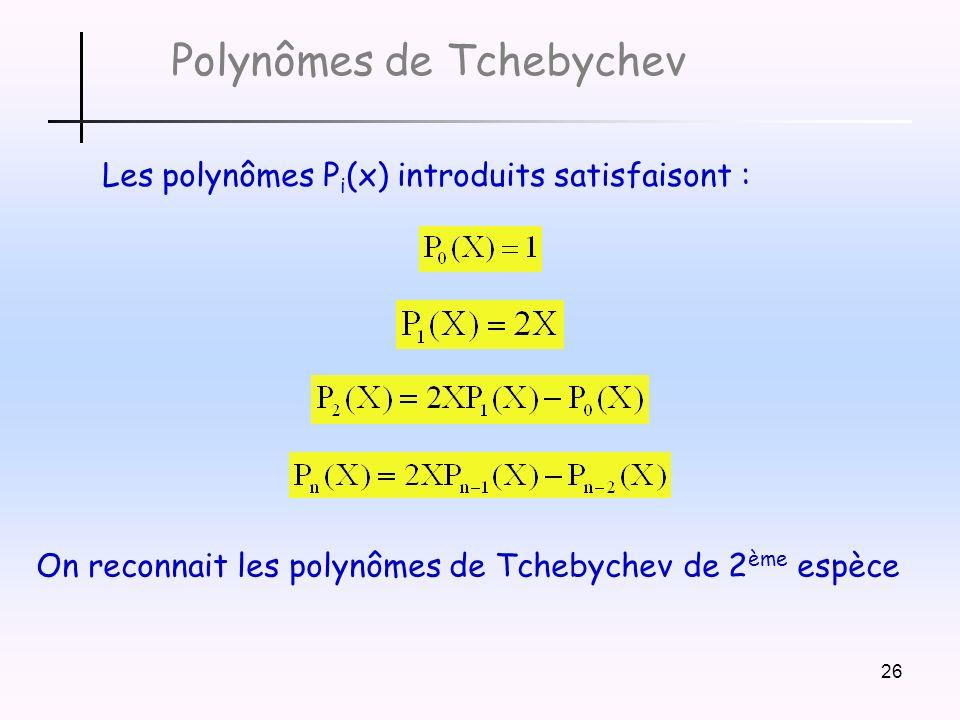 26 Polynômes de Tchebychev Les polynômes P i (x) introduits satisfaisont : On reconnait les polynômes de Tchebychev de 2 ème espèce