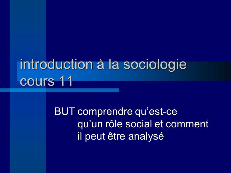 introduction à la sociologie cours 11 BUTcomprendre quest-ce quun rôle social et comment il peut être analysé