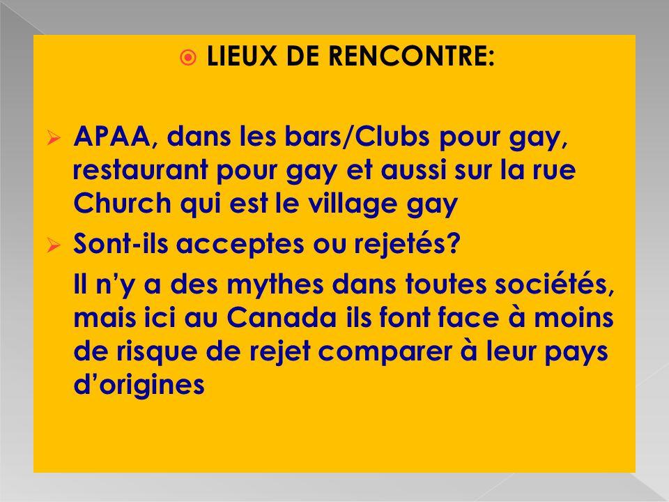 LIEUX DE RENCONTRE: APAA, dans les bars/Clubs pour gay, restaurant pour gay et aussi sur la rue Church qui est le village gay Sont-ils acceptes ou rejetés.