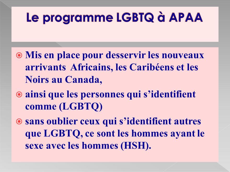 Mis en place pour desservir les nouveaux arrivants Africains, les Caribéens et les Noirs au Canada, ainsi que les personnes qui sidentifient comme (LGBTQ) sans oublier ceux qui sidentifient autres que LGBTQ, ce sont les hommes ayant le sexe avec les hommes (HSH).