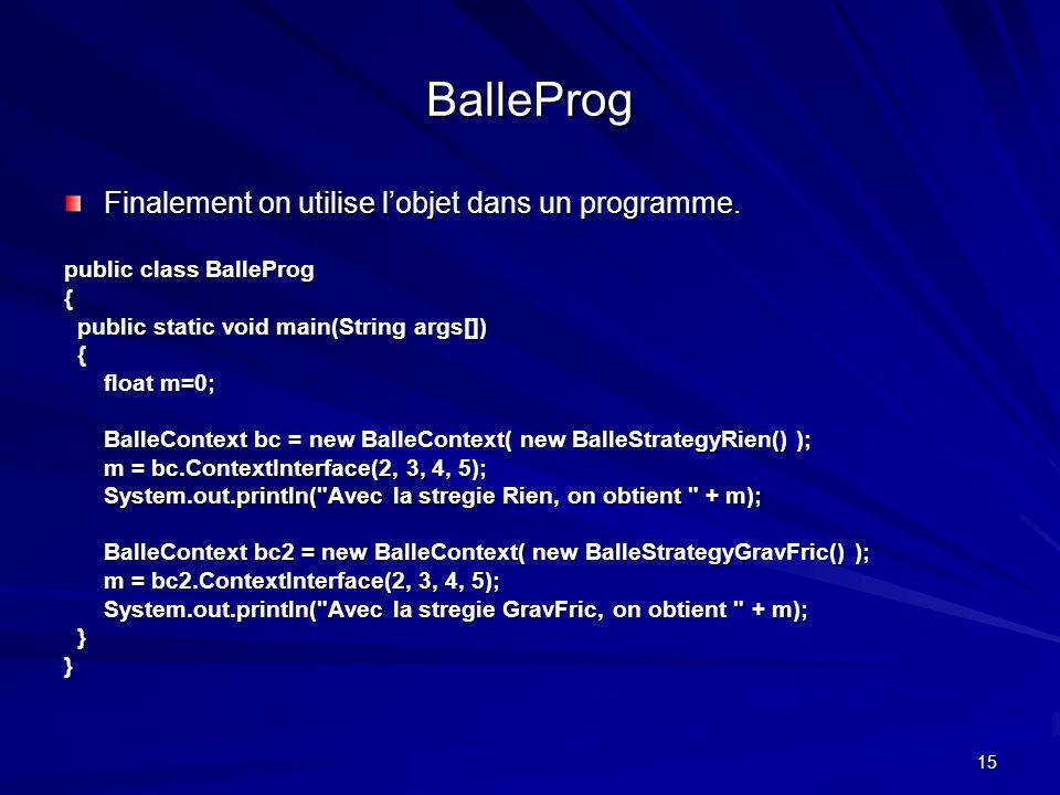 15 BalleProg Finalement on utilise lobjet dans un programme.