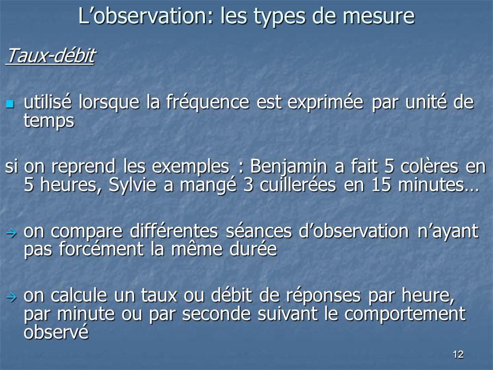 12 Lobservation: les types de mesure Taux-débit utilisé lorsque la fréquence est exprimée par unité de temps utilisé lorsque la fréquence est exprimée