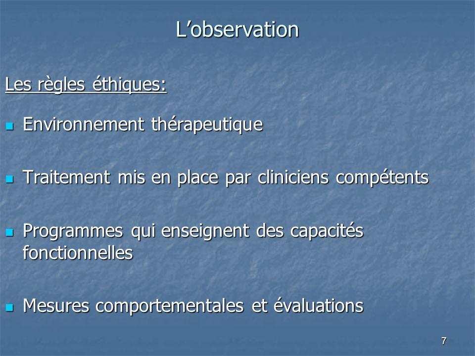 7 Lobservation Les règles éthiques: Environnement thérapeutique Environnement thérapeutique Traitement mis en place par cliniciens compétents Traiteme