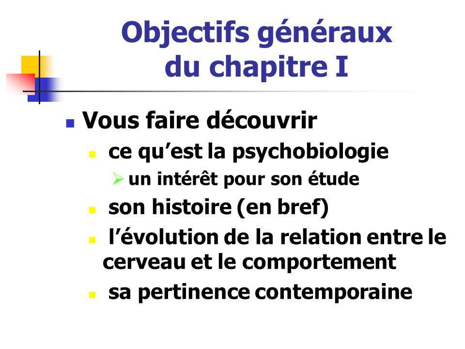 Objectifs généraux du chapitre I Vous faire découvrir ce quest la psychobiologie un intérêt pour son étude son histoire (en bref) lévolution de la rel