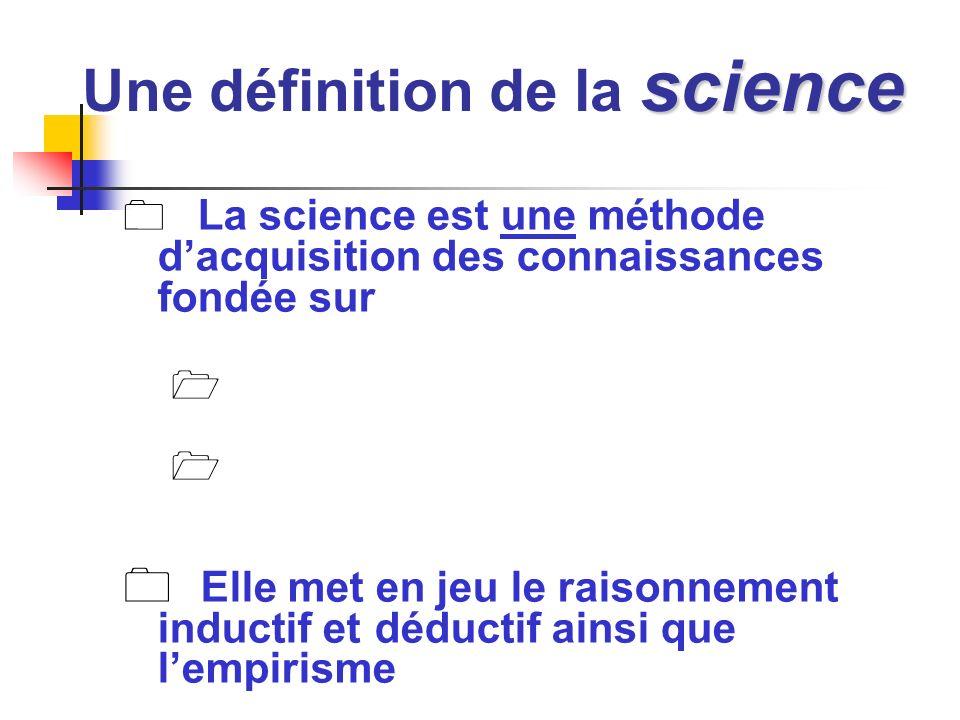 science Une définition de la science La science est une méthode dacquisition des connaissances fondée sur Elle met en jeu le raisonnement inductif et