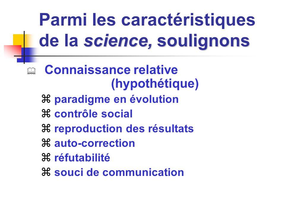 science, soulignons Parmi les caractéristiques de la science, soulignons Connaissance relative (hypothétique) paradigme en évolution contrôle social r